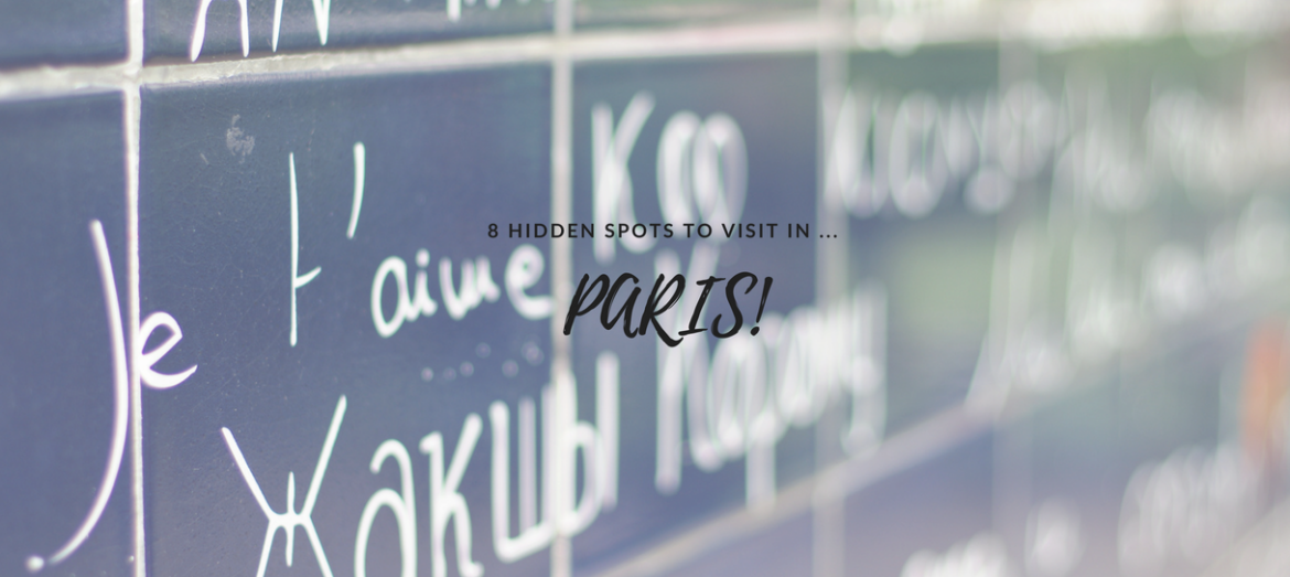 8 SPOTS CACHÉS AUXQUELS VOUS AVEZ BESOIN DE DONNER UN COUP D'ŒIL À… PARIS! 8 Hidden Spots You Need To Have A Look At While in